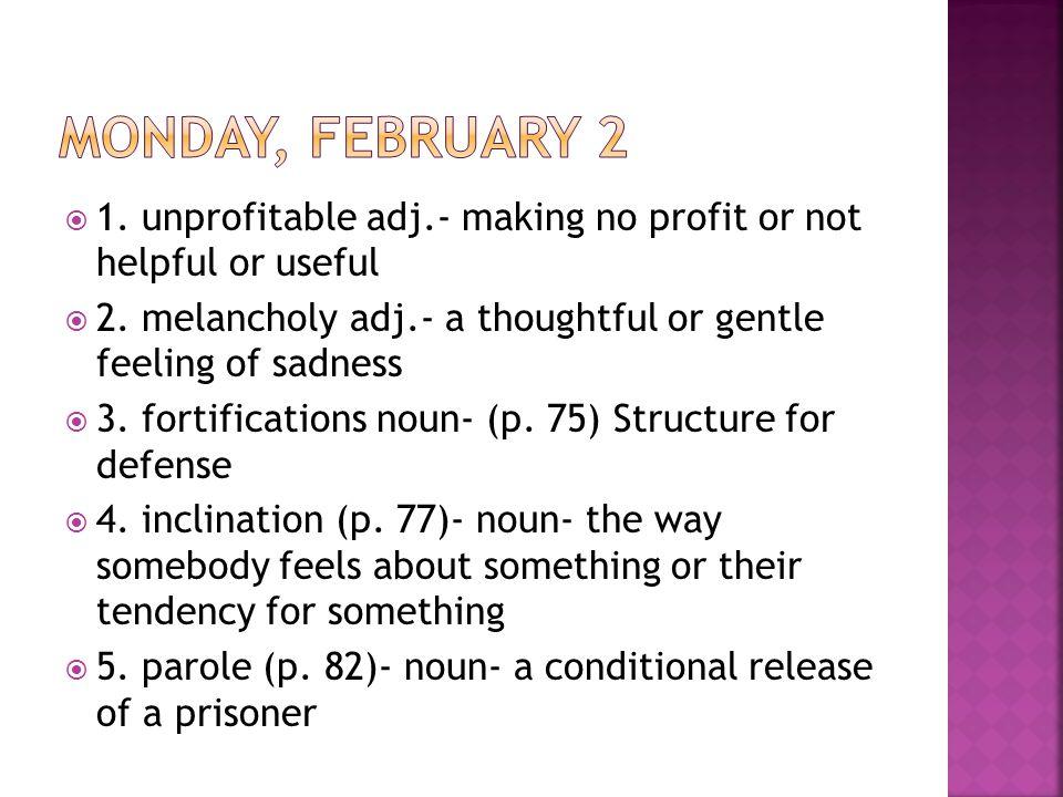  1. unprofitable adj.- making no profit or not helpful or useful  2.