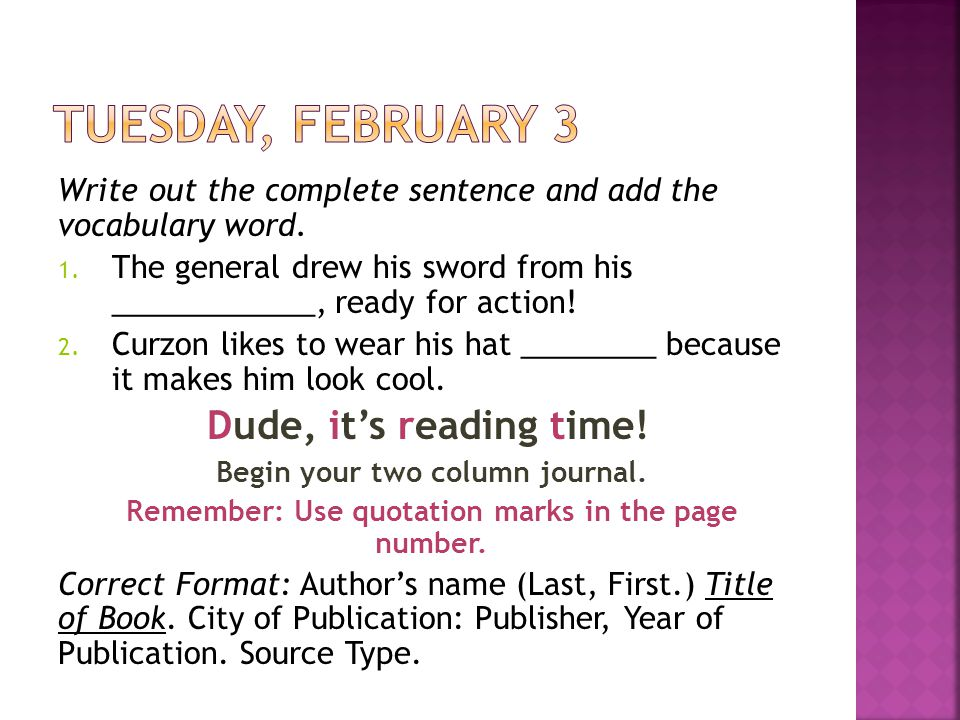 Write out the complete sentence and add the vocabulary word. 1. The general drew his sword from his ____________, ready for action! 2. Curzon likes to
