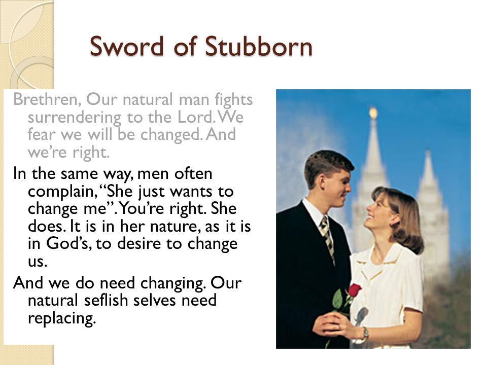 Sword of Stubborn Sword of Stubborn Brethren, Our natural man fights surrendering to the Lord.