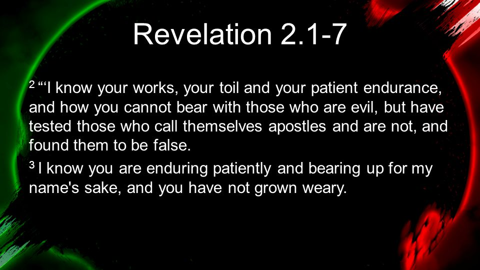 """Revelation 2.1-7 2 """"'I know your works, your toil and your patient endurance, and how you cannot bear with those who are evil, but have tested those w"""