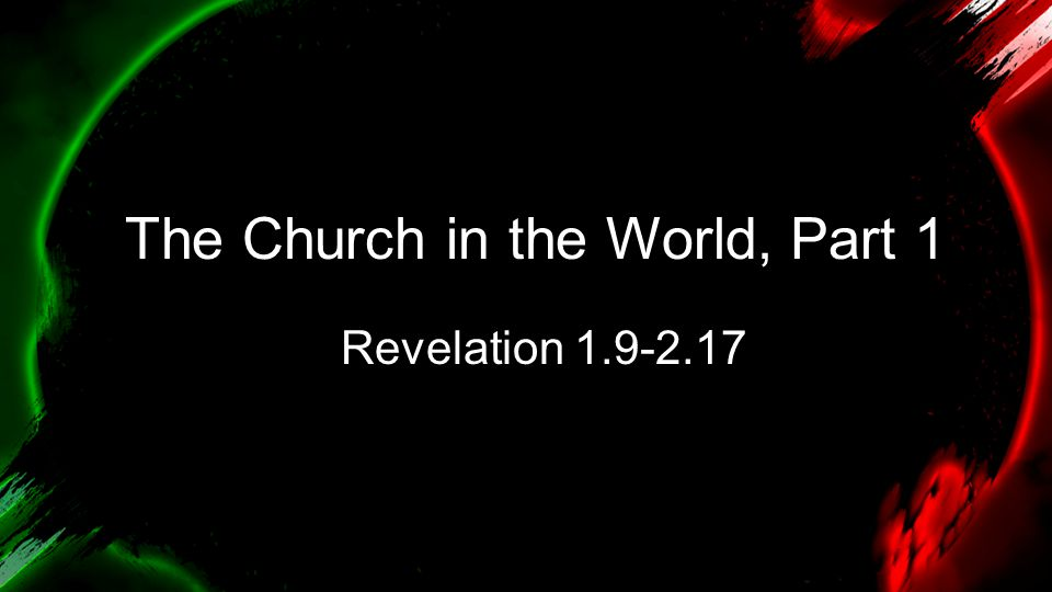 The Church in the World, Part 1 Revelation 1.9-2.17