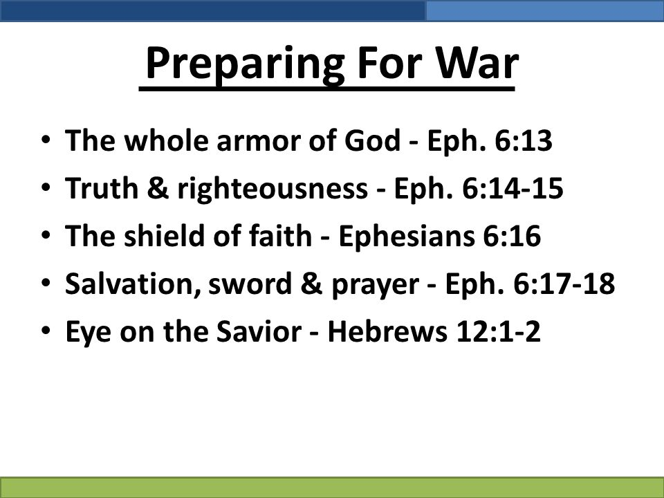 Preparing For War The whole armor of God - Eph.6:13 Truth & righteousness - Eph.