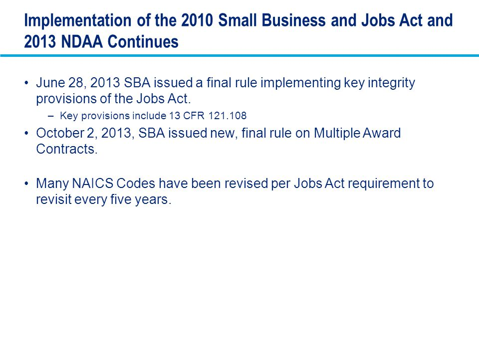 Implementation of the 2010 Small Business and Jobs Act and 2013 NDAA Continues June 28, 2013 SBA issued a final rule implementing key integrity provis