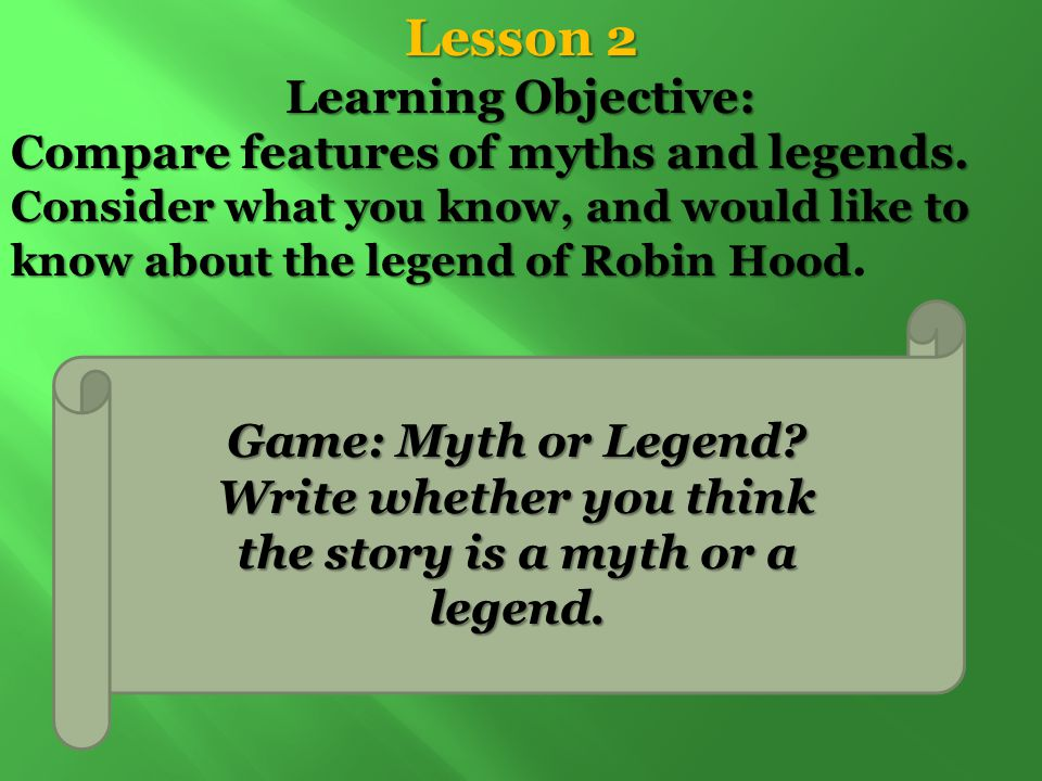 Lesson 2 Learning Objective: Compare features of myths and legends. Consider what you know, and would like to know about the legend of Robin Hood Cons