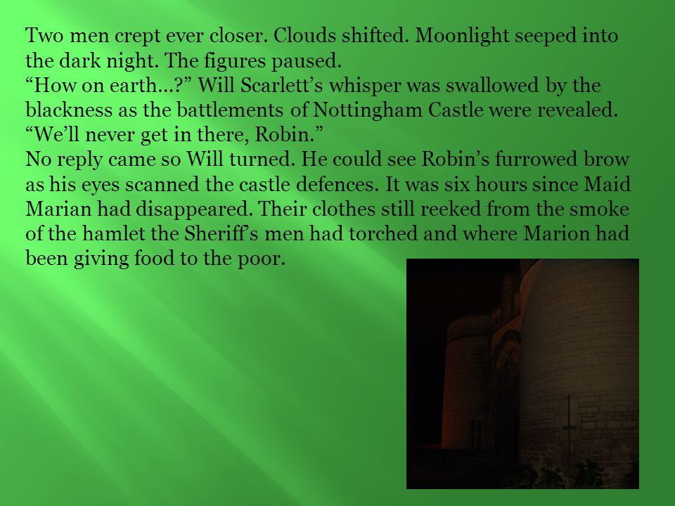 """Two men crept ever closer. Clouds shifted. Moonlight seeped into the dark night. The figures paused. """"How on earth…?"""" Will Scarlett's whisper was swal"""