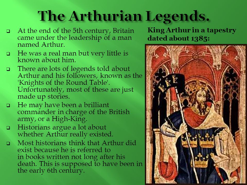  At the end of the 5th century, Britain came under the leadership of a man named Arthur.