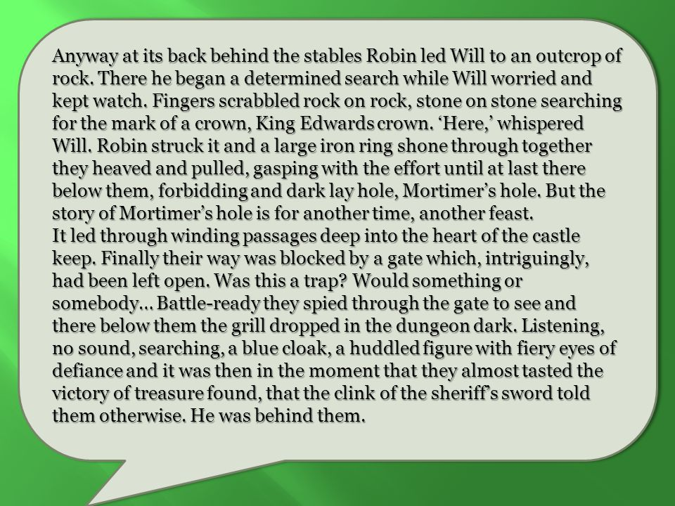 Anyway at its back behind the stables Robin led Will to an outcrop of rock.