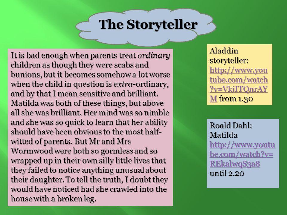 The Storyteller Aladdin storyteller: http://www.you tube.com/watch ?v=VkiITQnrAY Mhttp://www.you tube.com/watch ?v=VkiITQnrAY M from 1.30 http://www.y