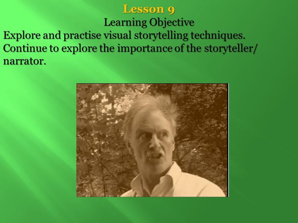 Lesson 9 Learning Objective Explore and practise visual storytelling techniques.