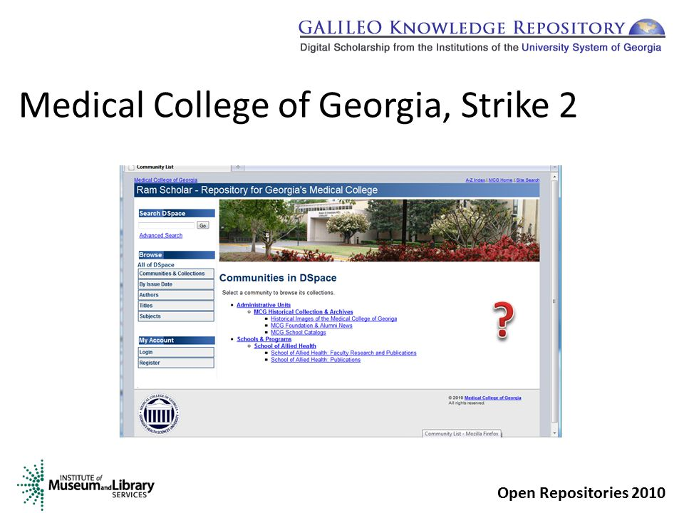 MCG Theme Medical College of Georgia wants the DSpace repository to be viewed as the Institutional Repository:  Theme will not look like the library website; it will look more like the main institution website Open Repositories 2010