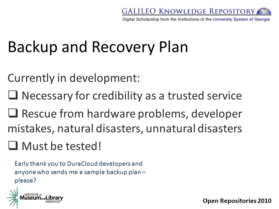 Backup and Recovery Plan Currently in development:  Necessary for credibility as a trusted service  Rescue from hardware problems, developer mistakes, natural disasters, unnatural disasters  Must be tested.