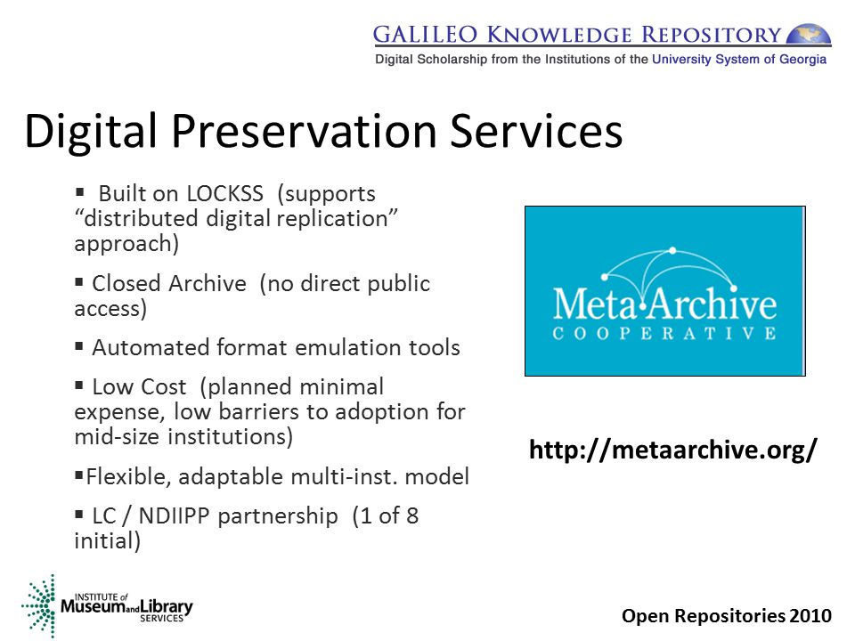 Digital Preservation Services  Built on LOCKSS (supports distributed digital replication approach)  Closed Archive (no direct public access)  Automated format emulation tools  Low Cost (planned minimal expense, low barriers to adoption for mid-size institutions)  Flexible, adaptable multi-inst.