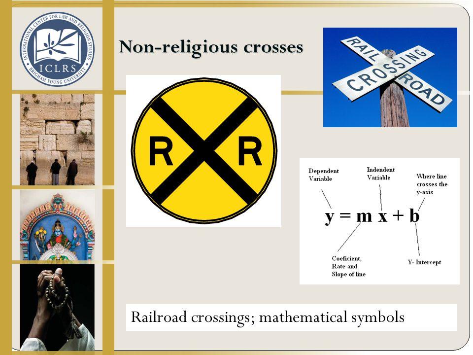 Non-religious crosses Railroad crossings; mathematical symbols