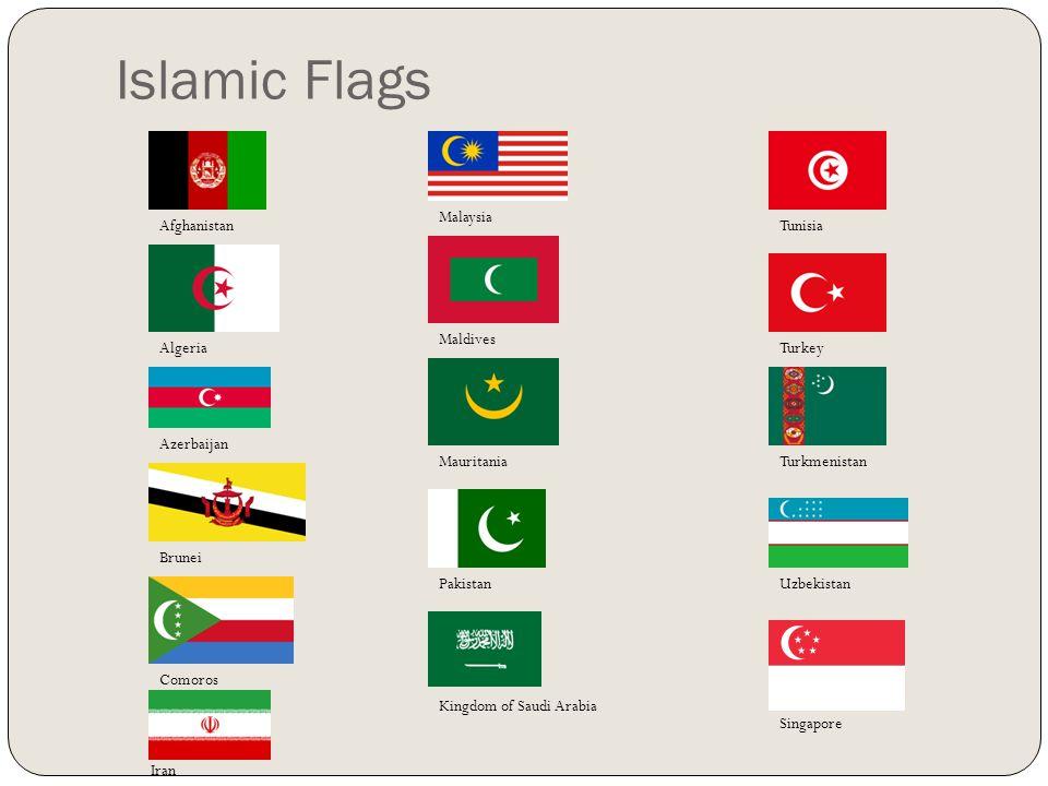 Islamic Flags Afghanistan Algeria Azerbaijan Brunei Comoros Iran Malaysia Maldives Mauritania Pakistan Kingdom of Saudi Arabia Singapore Tunisia Turkey Turkmenistan Uzbekistan