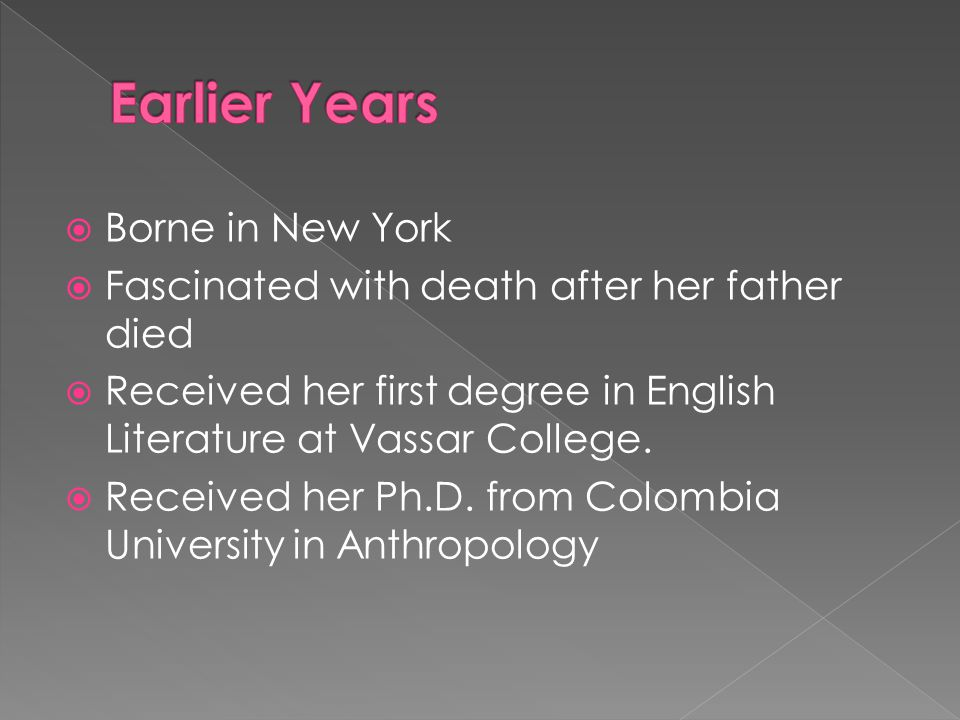  Borne in New York  Fascinated with death after her father died  Received her first degree in English Literature at Vassar College.