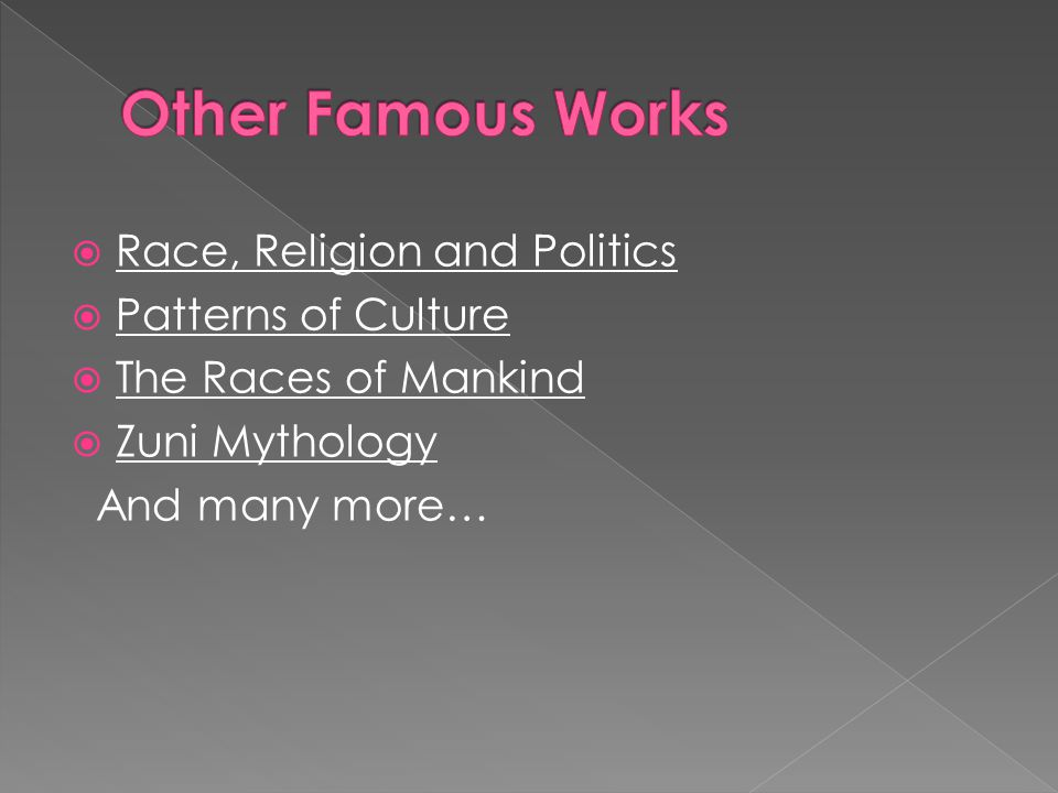 Race, Religion and Politics  Patterns of Culture  The Races of Mankind  Zuni Mythology And many more…