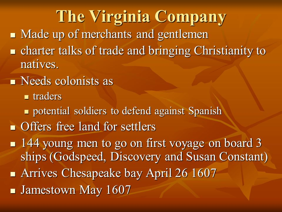 The Virginia Company Made up of merchants and gentlemen Made up of merchants and gentlemen charter talks of trade and bringing Christianity to natives.