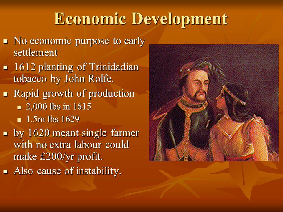 Economic Development No economic purpose to early settlement No economic purpose to early settlement 1612 planting of Trinidadian tobacco by John Rolfe.