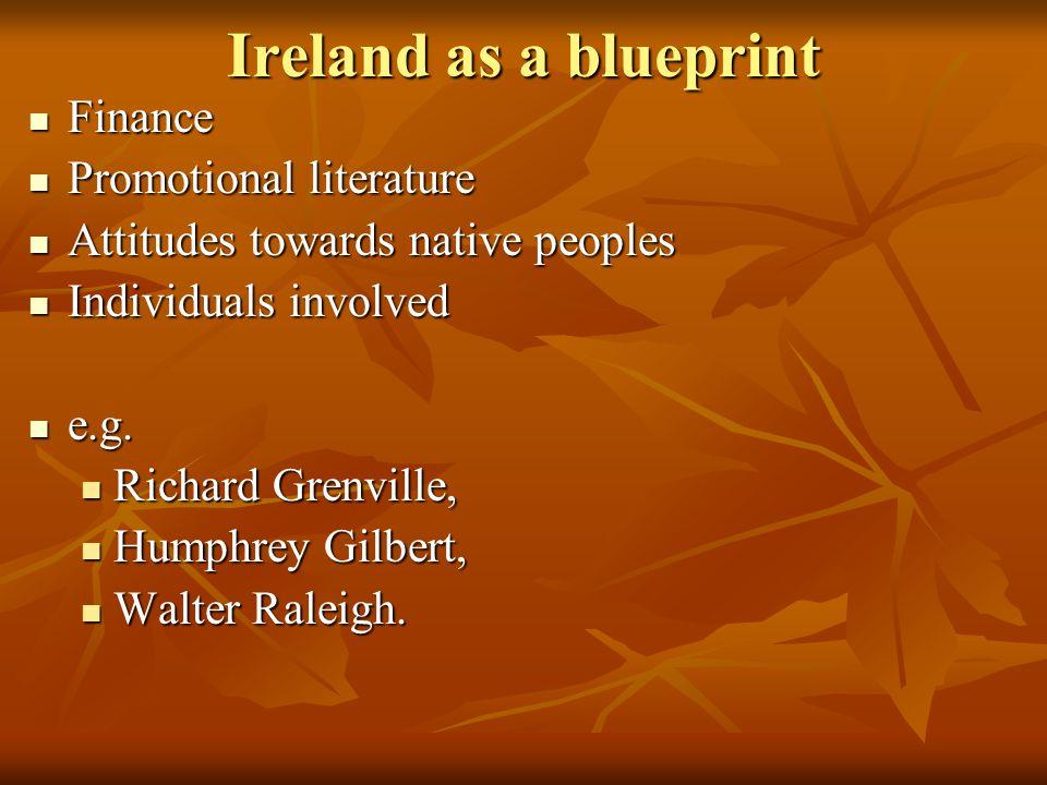 Ireland as a blueprint Finance Finance Promotional literature Promotional literature Attitudes towards native peoples Attitudes towards native peoples Individuals involved Individuals involved e.g.