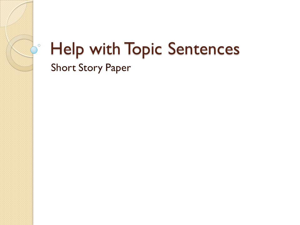 Help with Topic Sentences Short Story Paper
