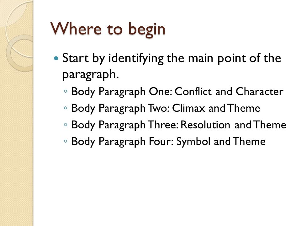 Where to begin Start by identifying the main point of the paragraph. ◦ Body Paragraph One: Conflict and Character ◦ Body Paragraph Two: Climax and The