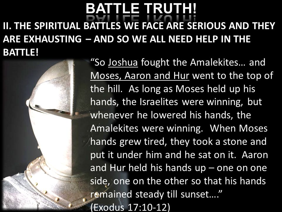 So Joshua fought the Amalekites… and Moses, Aaron and Hur went to the top of the hill.