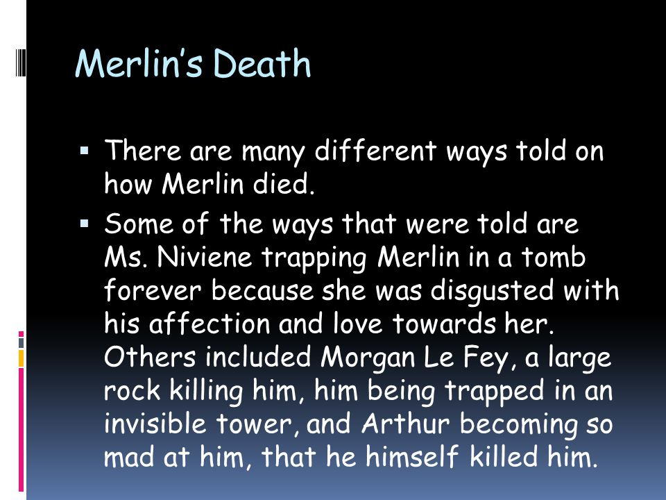Merlin's Death  There are many different ways told on how Merlin died.