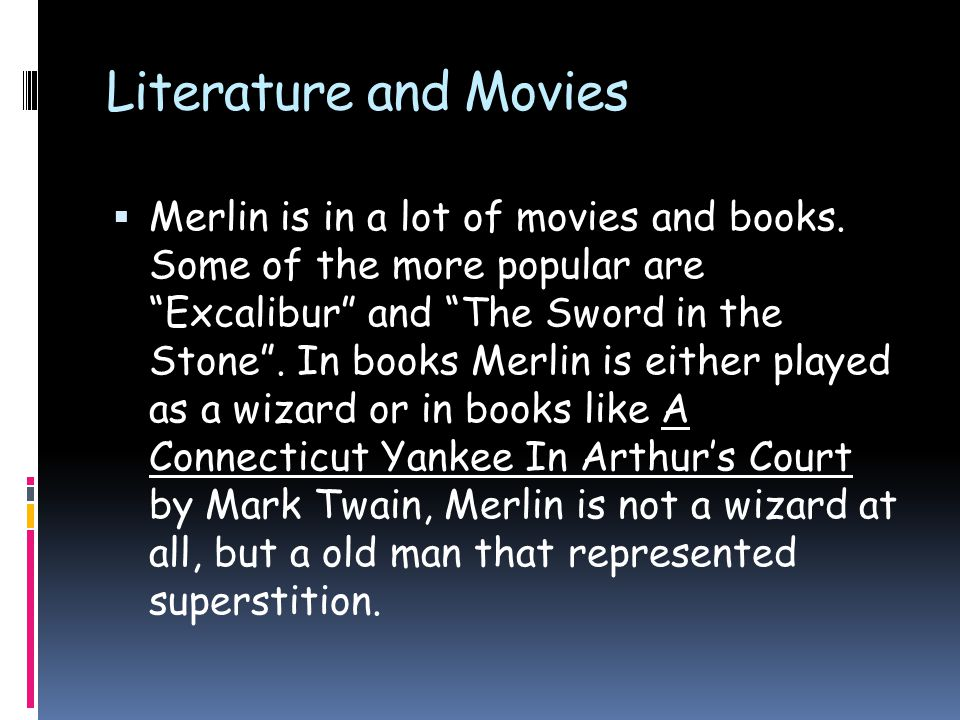 Literature and Movies  Merlin is in a lot of movies and books.