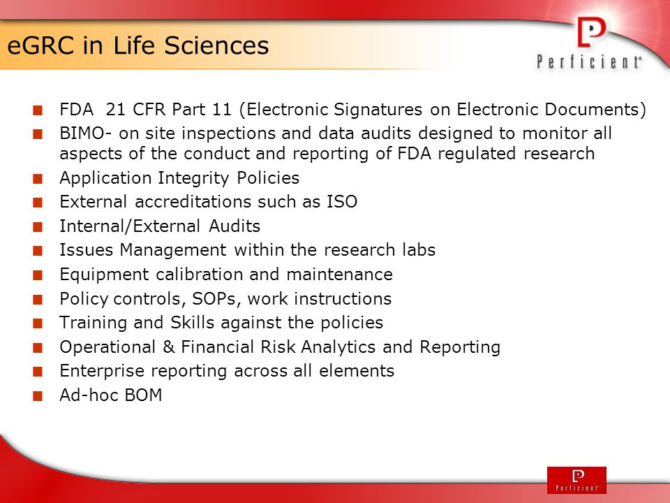eGRC in Life Sciences  FDA 21 CFR Part 11 (Electronic Signatures on Electronic Documents)  BIMO- on site inspections and data audits designed to mon