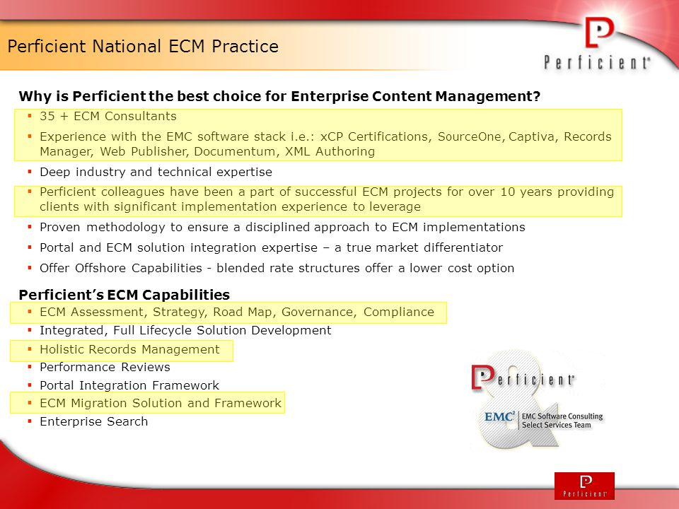 Perficient National ECM Practice Why is Perficient the best choice for Enterprise Content Management?  35 + ECM Consultants  Experience with the EMC