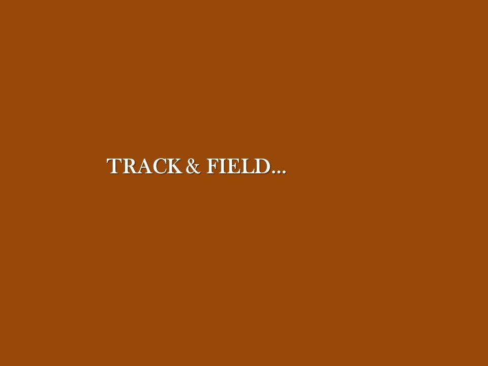 TRACK & FIELD…