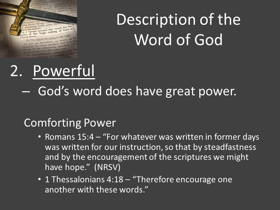 """Description of the Word of God 2.Powerful – God's word does have great power. Comforting Power Romans 15:4 – """"For whatever was written in former days"""