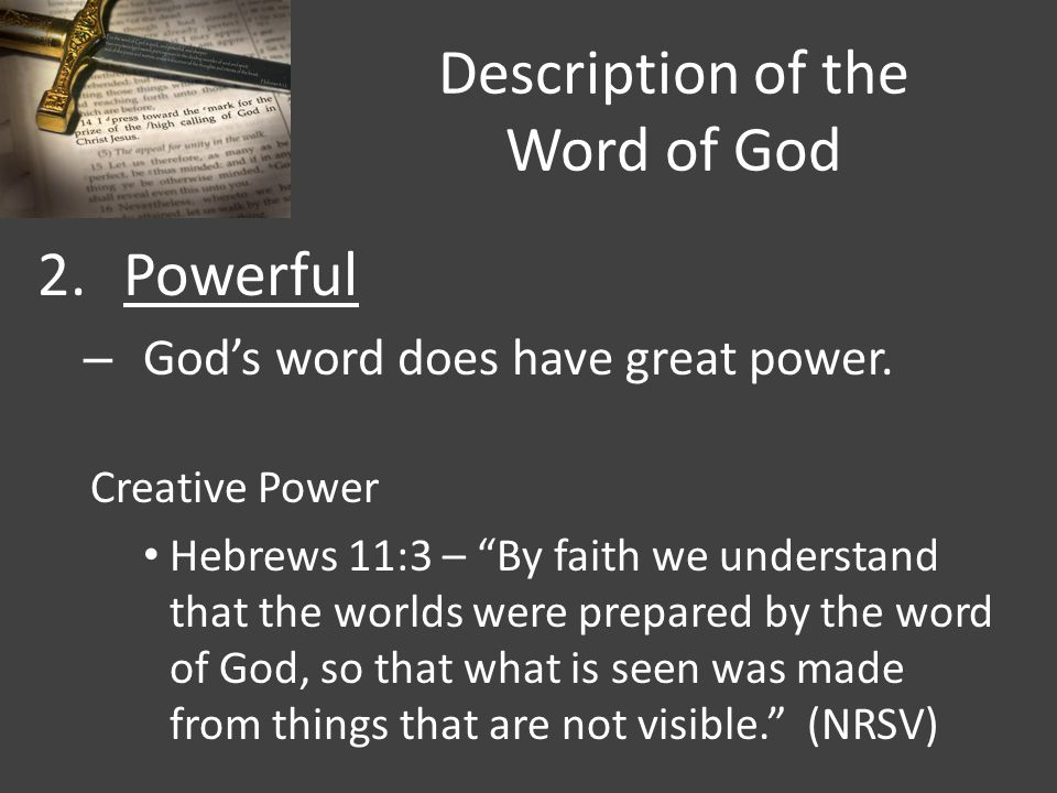 """Description of the Word of God 2.Powerful – God's word does have great power. Creative Power Hebrews 11:3 – """"By faith we understand that the worlds we"""