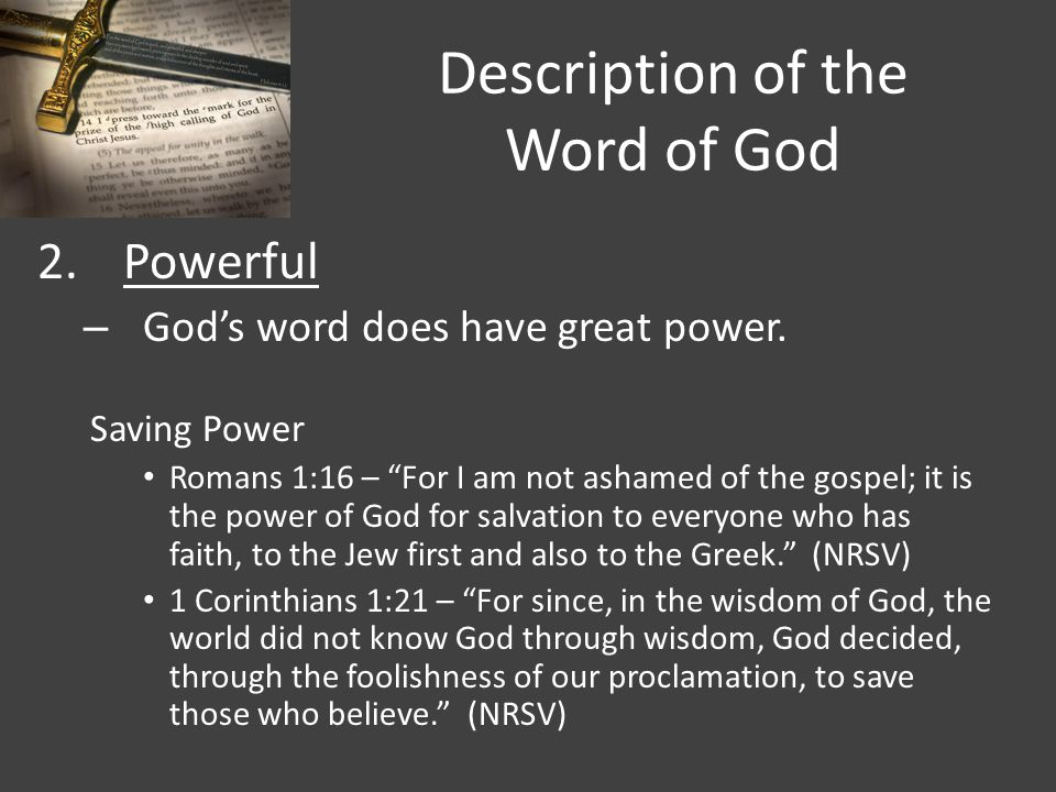 """Description of the Word of God 2.Powerful – God's word does have great power. Saving Power Romans 1:16 – """"For I am not ashamed of the gospel; it is th"""