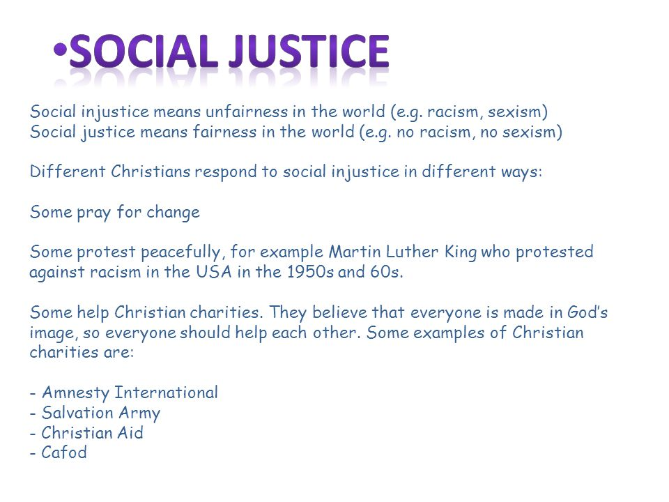 Social injustice means unfairness in the world (e.g.
