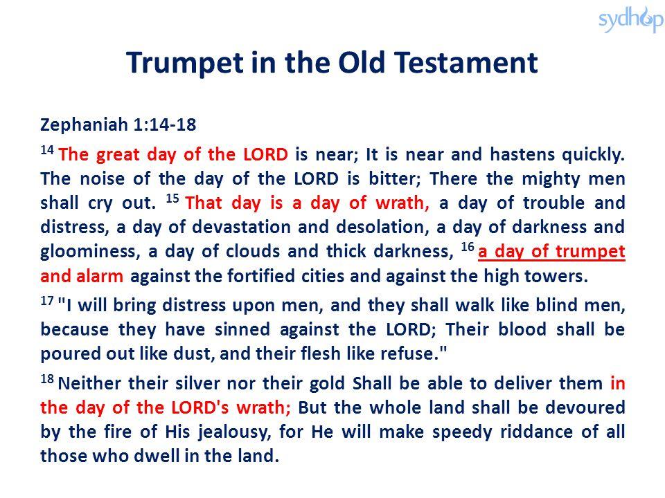 Trumpet in the Old Testament Zephaniah 1:14-18 14 The great day of the LORD is near; It is near and hastens quickly.