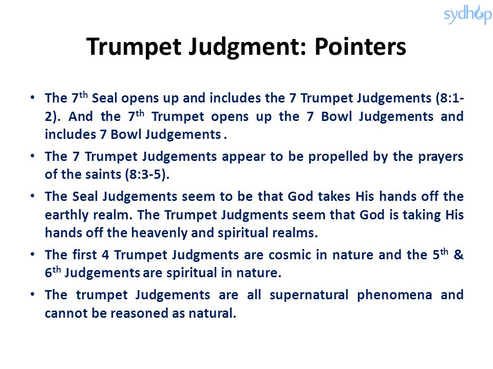 Trumpet Judgment: Pointers The 7 th Seal opens up and includes the 7 Trumpet Judgements (8:1- 2).
