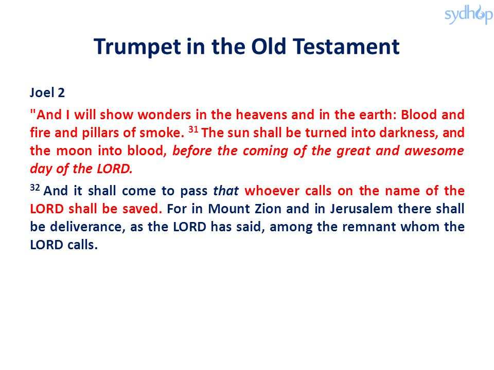 Trumpet in the Old Testament Joel 2 And I will show wonders in the heavens and in the earth: Blood and fire and pillars of smoke.