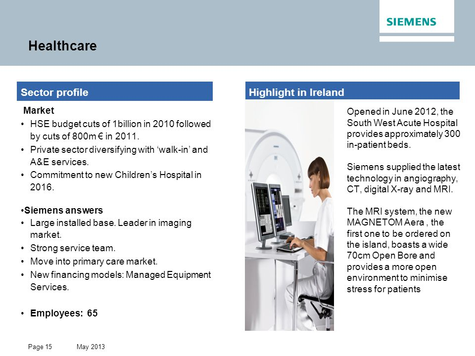 May 2013 Restricted © Siemens AG 2013 All rights reserved. Page 15 Healthcare Highlight in IrelandSector profile Market HSE budget cuts of 1billion in