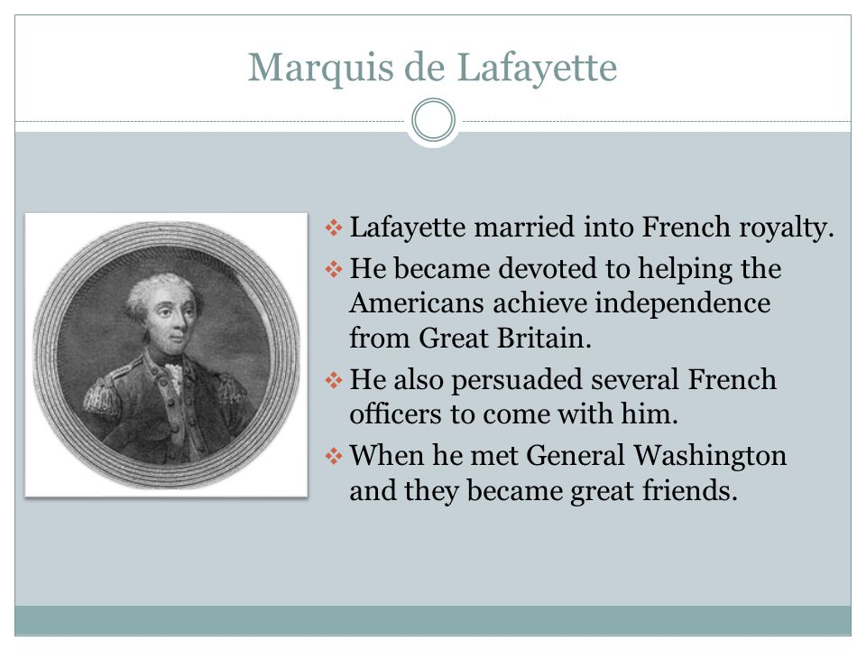 Marquis de Lafayette  Lafayette married into French royalty.