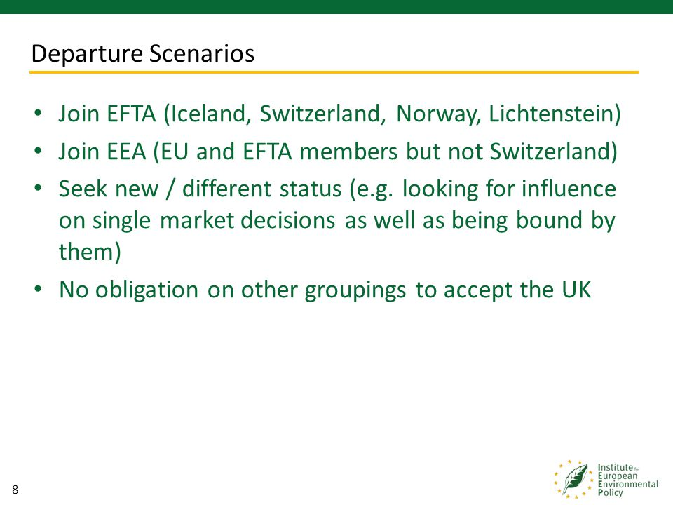 9 EFTA only model does not involve having to comply with EU environmental law but some measures may be accepted in return for single market access (voluntary adaptation).