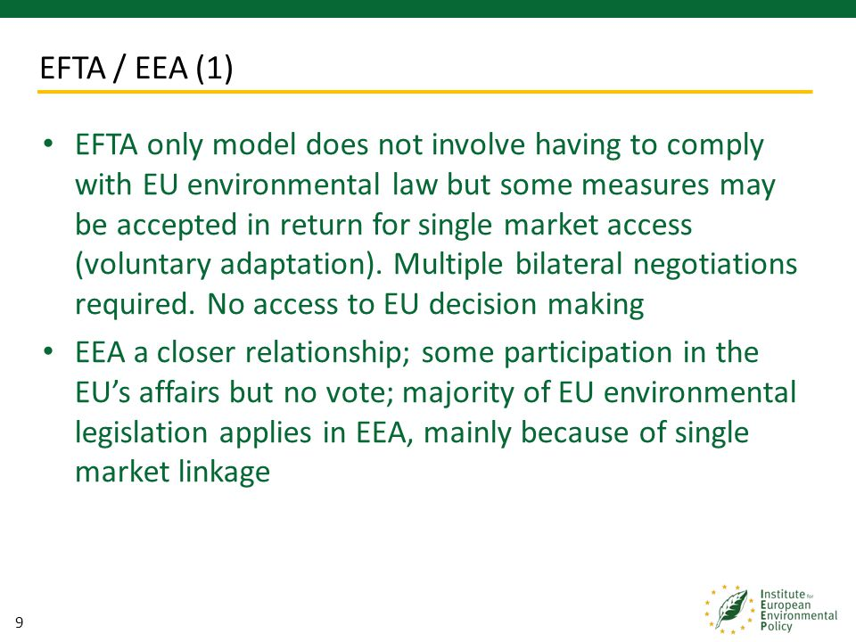 9 EFTA only model does not involve having to comply with EU environmental law but some measures may be accepted in return for single market access (vo