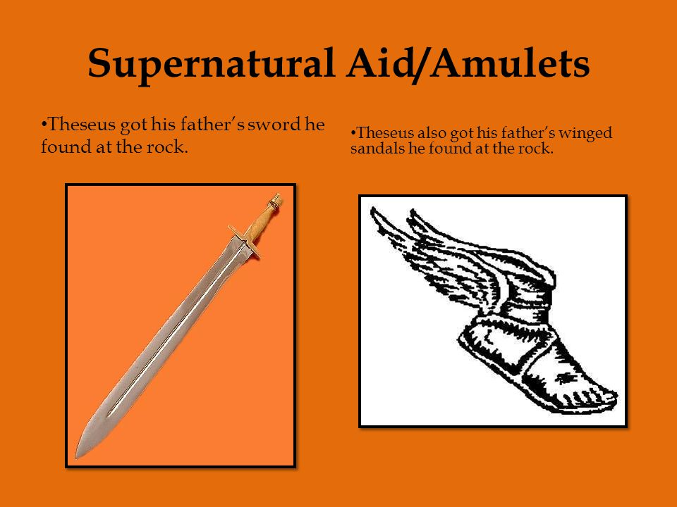 Supernatural Aid/Amulets Theseus got his father's sword he found at the rock. Theseus also got his father's winged sandals he found at the rock.