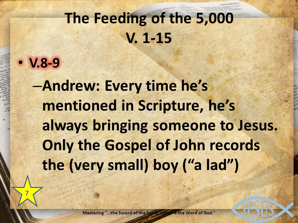The Feeding of the 5,000 V. 1-15 7 Mastering …the Sword of the Spirit, which is the Word of God.