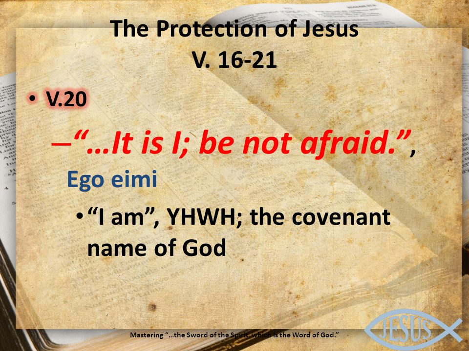 The Protection of Jesus V. 16-21 Mastering …the Sword of the Spirit, which is the Word of God.