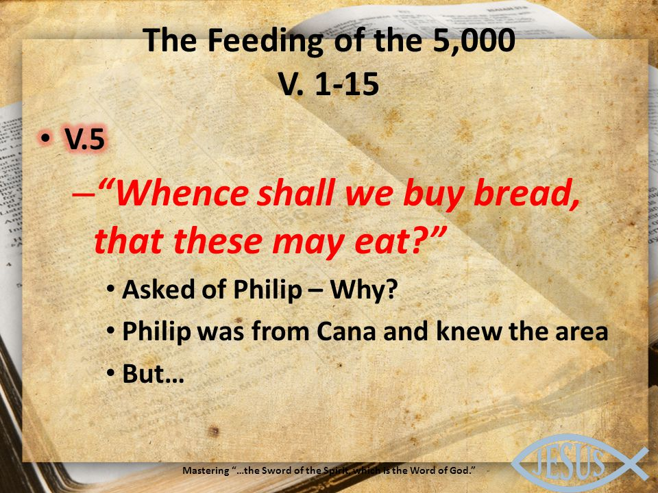 The Bread of Life V. 22-59 Mastering …the Sword of the Spirit, which is the Word of God.