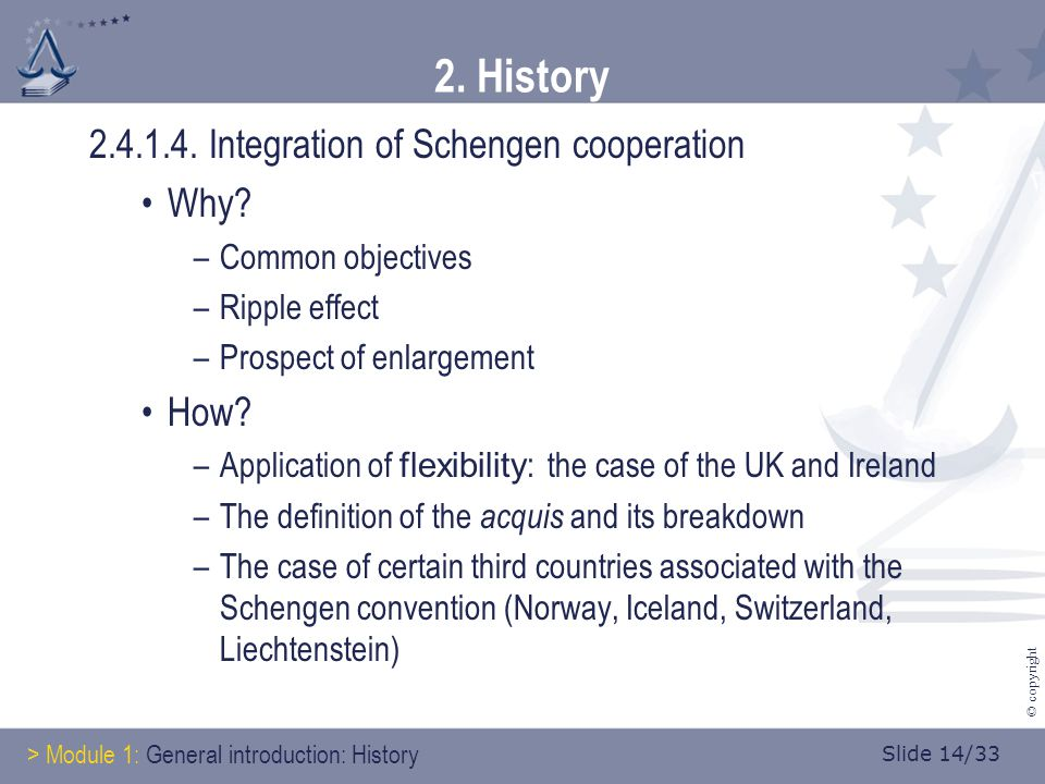 Slide 14/33 © copyright 2. History 2.4.1.4. Integration of Schengen cooperation Why.