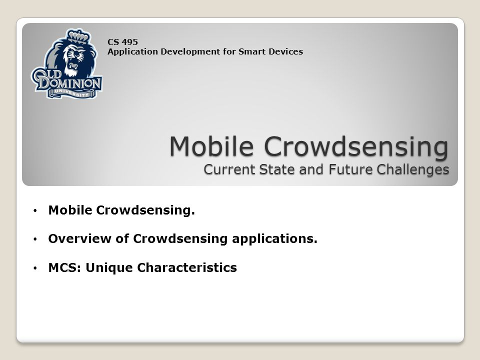 CS 495 Application Development for Smart Devices Mobile Crowdsensing Current State and Future Challenges Mobile Crowdsensing. Overview of Crowdsensing