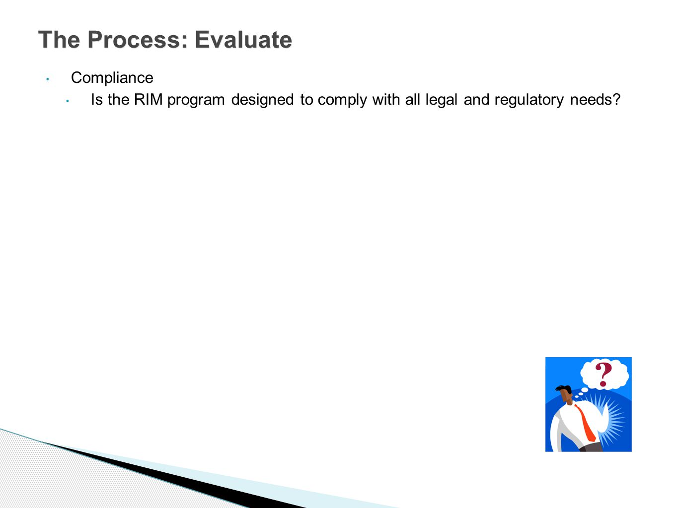 Compliance Is the RIM program designed to comply with all legal and regulatory needs.