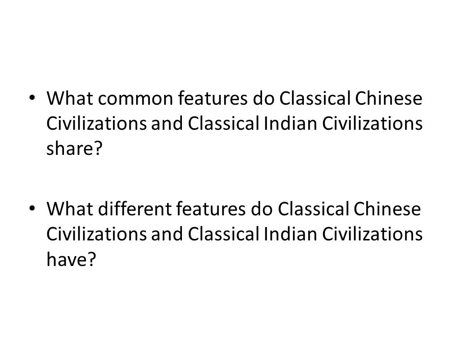 What common features do Classical Chinese Civilizations and Classical Indian Civilizations share? What different features do Classical Chinese Civiliz